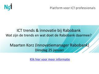 ICT trends & innovatie bij Rabobank Wat zijn de trends en wat doet de Rabobank daarmee?