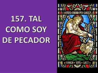157. TAL COMO SOY DE PECADOR