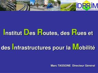 I nstitut  D es  R outes, des  R ues et des  I nfrastructures pour la  M obilité