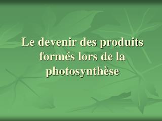 Le devenir des produits form s lors de la photosynth se
