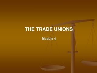 THE TRADE UNIONS Module 4