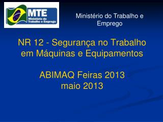 NR 12 - Segurança no Trabalho em Máquinas e Equipamentos ABIMAQ Feiras 2013 maio 2013