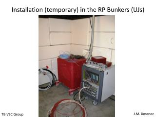 Installation (temporary) in the RP Bunkers (UJs)