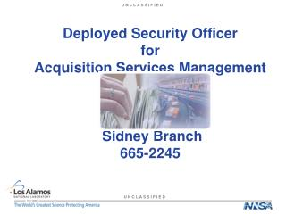 Deployed Security Officer for  Acquisition Services Management   Sidney Branch  665-2245