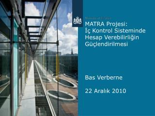 MATRA  Projesi :  İç Kontrol Sisteminde Hesap Verebilirliğin Güçlendirilmesi Bas Verberne