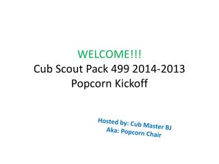 WELCOME!!! Cub Scout Pack 499 2014-2013 Popcorn Kickoff
