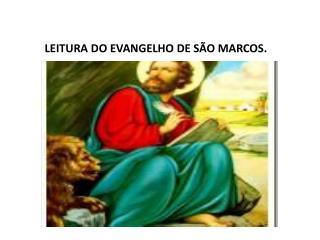 LEITURA DO EVANGELHO DE SÃO MARCOS.
