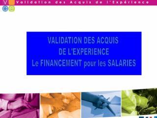 VALIDATION DES ACQUIS  DE L'EXPERIENCE  Le FINANCEMENT pour les SALARIES