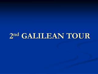 2 nd  GALILEAN TOUR
