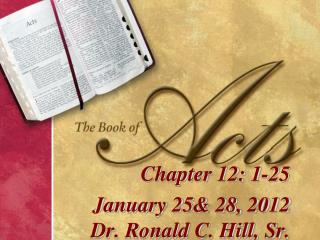 Chapter  12: 1-25 January 25& 28, 2012         Dr. Ronald C. Hill, Sr.