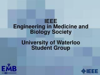 IEEE Engineering in Medicine and Biology Society University of Waterloo  Student Group