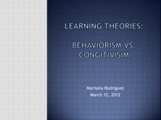 Learning theories:  Behaviorism vs. Congitivisim
