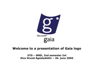 Welcome to a presentation of Gaia logo OTS – MMD, 2nd semester Int