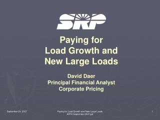 Paying for Load Growth and New Large Loads David Daer Principal Financial Analyst