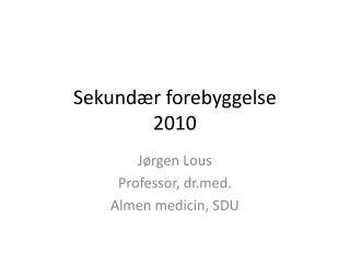 Sekund r forebyggelse 2010