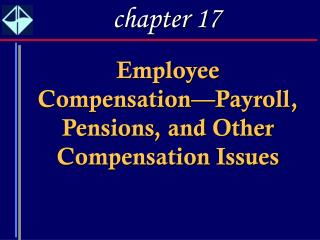 Employee Compensation Payroll, Pensions, and Other Compensation Issues