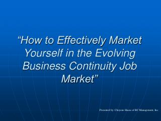 """How to Effectively Market Yourself in the Evolving Business Continuity Job Market"""