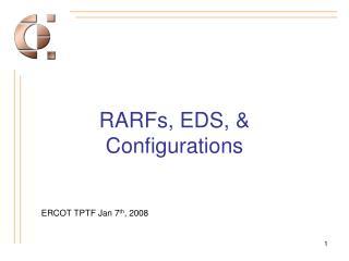 RARFs, EDS, & Configurations