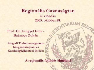 Regionális Gazdaságtan 6. előadás 2005. október 28.