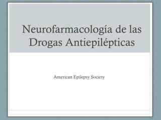 Neurofarmacología  de  las Drogas Antiepilépticas