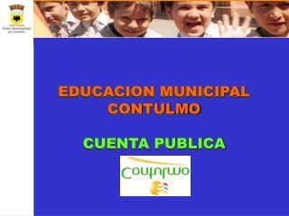 EDUCACION MUNICIPAL CONTULMO CUENTA PUBLICA