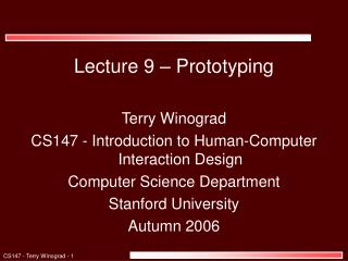 Lecture 9 – Prototyping Terry Winograd CS147 - Introduction to Human-Computer Interaction Design