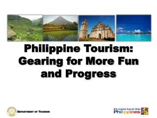 Philippine Tourism:  Gearing for More Fun and Progress