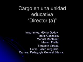 "Cargo en una unidad  educativa ""Director (a)"""