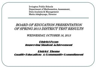 BOARD OF EDUCATION PRESENTATION  OF SPRING 2013 DISTRICT TEST RESULTS WEDNESDAY, OCTOBER 16, 2013