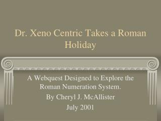Dr. Xeno Centric Takes a Roman Holiday