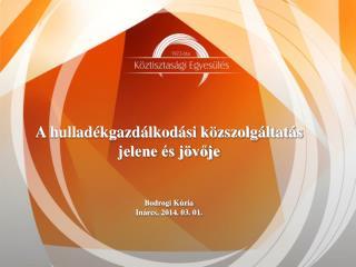 A hulladékgazdálkodási közszolgáltatás jelene és jövője  Bodrogi Kúria Inárcs, 2014. 03. 01.
