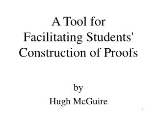 A Tool for Facilitating Students' Construction of Proofs