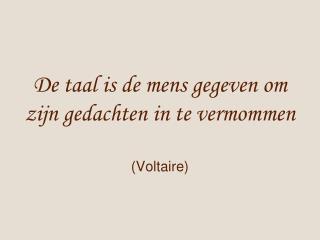 De taal is de mens gegeven om zijn gedachten in te vermommen (Voltaire)