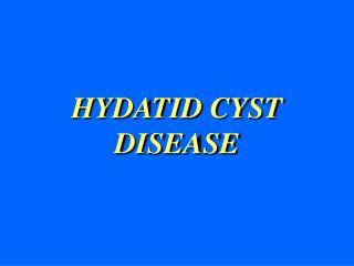 HYDATID CYST DISEASE