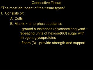 Connective Tissue *The most abundant of the tissue types* I.  Consists of: 	A. Cells