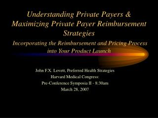Understanding Private Payers  Maximizing Private Payer Reimbursement Strategies  Incorporating the Reimbursement and Pri