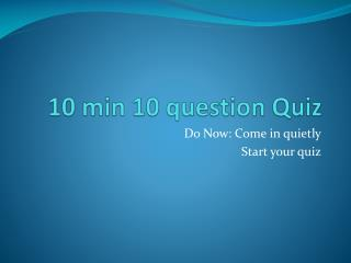 10 min 10 question Quiz