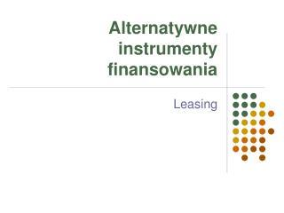 Alternatywne instrumenty finansowania