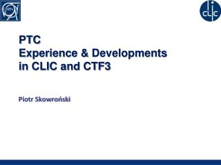 PTC Experience &  Developments  in CLIC and CTF3