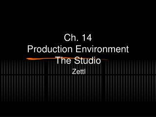 Ch. 14 Production Environment The Studio