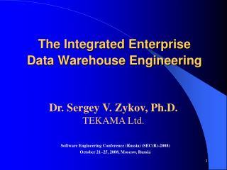The Integrated Enterprise  Data Warehouse Engineering