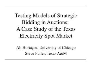 Ali Hortaçsu, University of Chicago Steve Puller, Texas A&M