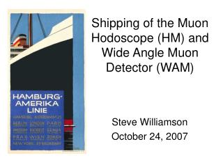 Shipping of the Muon Hodoscope HM and Wide Angle Muon Detector WAM