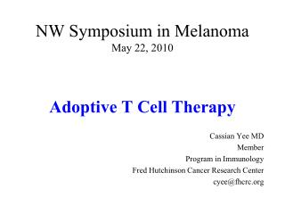 NW Symposium in Melanoma May 22, 2010 Adoptive T Cell Therapy