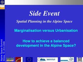 Marginalisation versus Urbanisation How to achieve a balanced development in the Alpine Space?