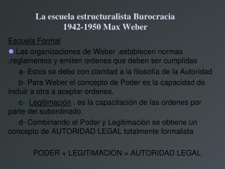 La escuela estructuralista Burocracia 1942-1950 Max Weber