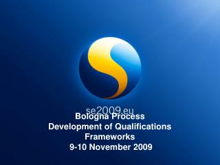 Bologna Process Development of Qualifications Frameworks  9-10 November 2009