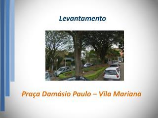 Levantamento  Pra�a Dam�sio Paulo � Vila Mariana