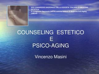 COUNSELING  ESTETICO  E  PSICO-AGING  Vincenzo Masini