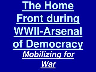 The Home Front during WWII-Arsenal of Democracy
